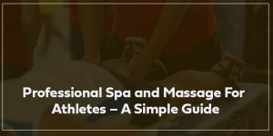 Professional-Spa-and-Massage-For-Athletes-–-A-Simple-Guide