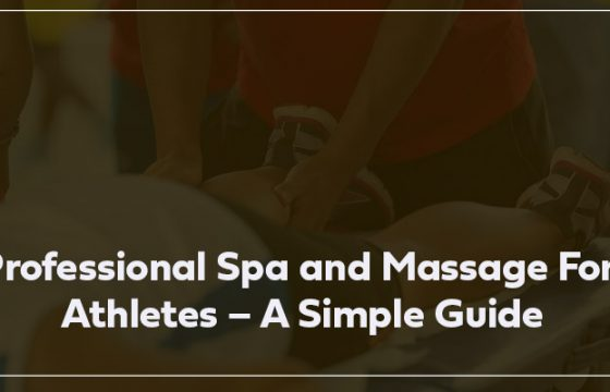 Professional Spa and Massage For Athletes – A Simple Guide