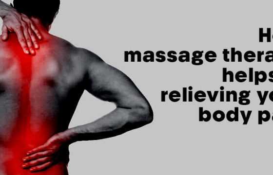 How massage therapy helps in relieving your body pain?