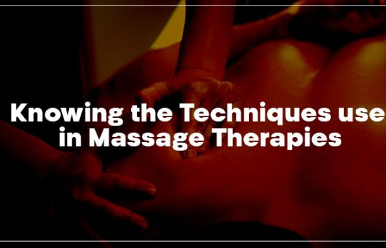 Knowing the Techniques used in Massage Therapies